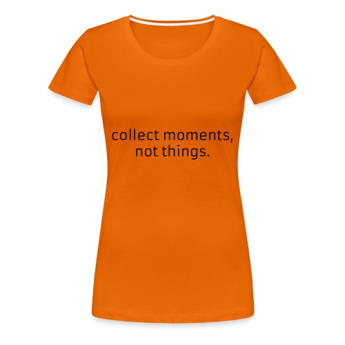 Collect moments, not things. - Camiseta premium mujer