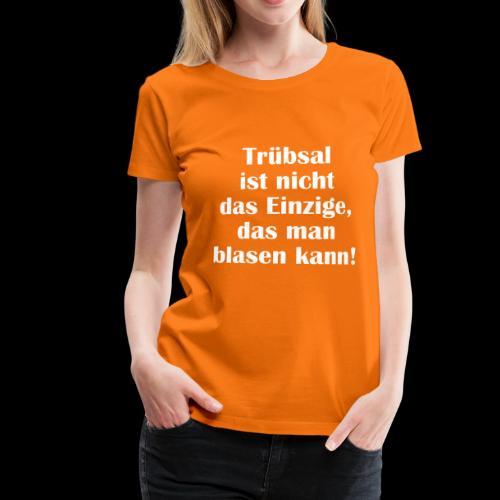 Trübsal blasen - Frauen Premium T-Shirt