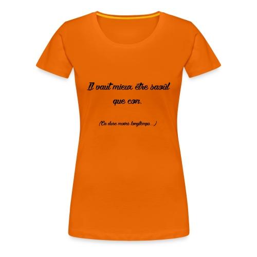Il vaut mieux être saoûl que con! - T-shirt Premium Femme