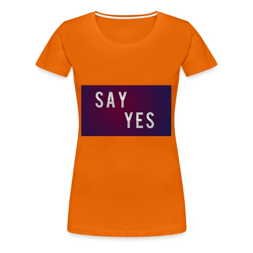 S A Y Y E S - Women's Premium T-Shirt