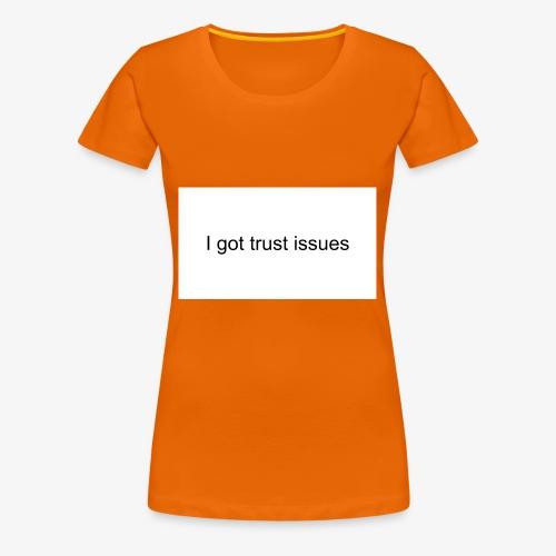 igottrustissues - Dame premium T-shirt