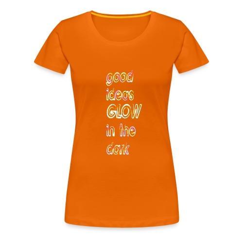 good ideas GLOW in the dark - Camiseta premium mujer