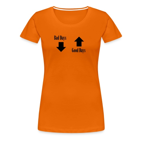 Bad Days and Good days - Frauen Premium T-Shirt