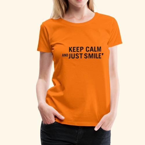 Keep calm and just smile - black - Frauen Premium T-Shirt