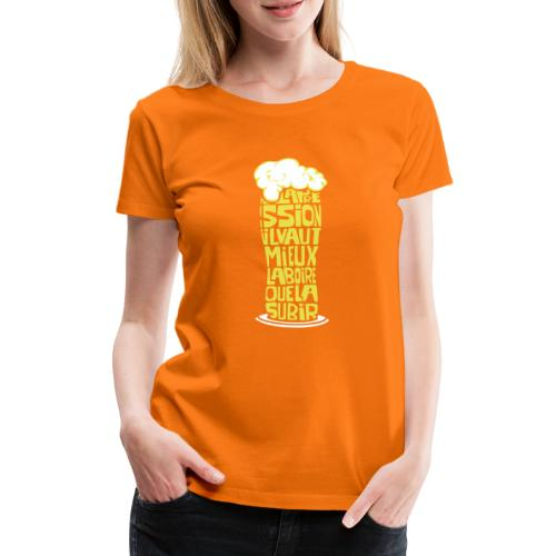 La pression il vaut mieux la boire que la subir - T-shirt Premium Femme