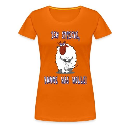 Ich stricke, komme was Wolle - Frauen Premium T-Shirt