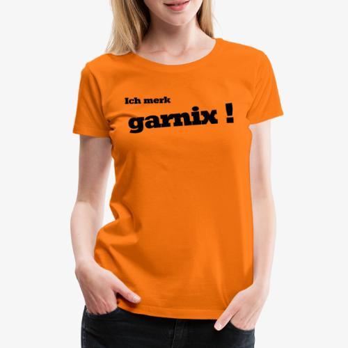 Ich merk garnix - Frauen Premium T-Shirt