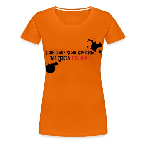 Scheiß auf Schickimicki - Frauen Premium T-Shirt