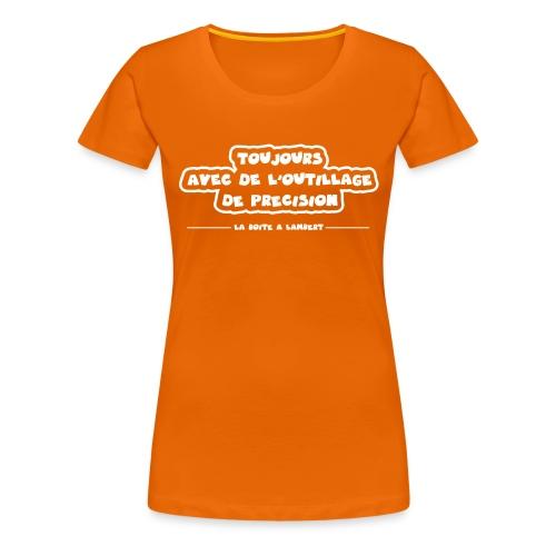 Toujours avec de l'outillage de précision ! - T-shirt Premium Femme