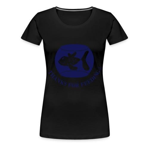 Thanks_for_feeding_dit - Women's Premium T-Shirt