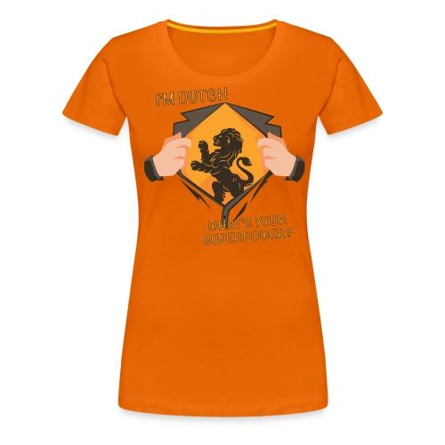 I'm Dutch, what's your superpower? - Vrouwen Premium T-shirt