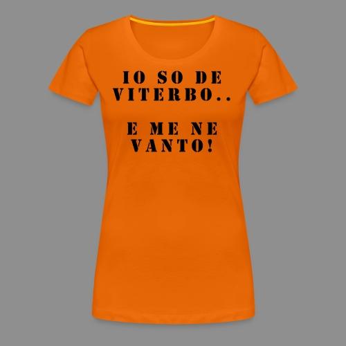 Magliette Io So De Viterbo E Me Ne Vanto - Maglietta Premium da donna