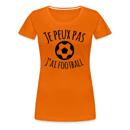 Je peux pas J ai football - T-shirt Premium Femme