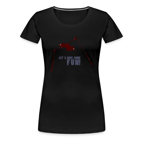 Let s have some FUN - Vrouwen Premium T-shirt