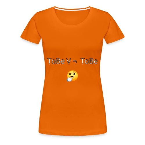 To be or not to be? - Vrouwen Premium T-shirt