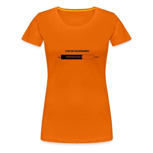 Papi en chargement - T-shirt Premium Femme