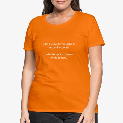 Afraid To Look At Bank Account - Women's Premium T-Shirt