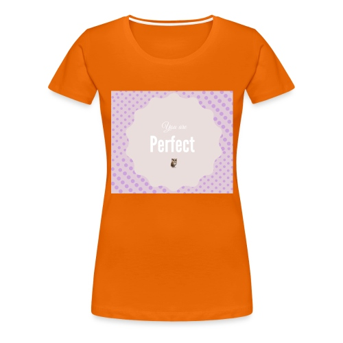 You are perfect - Camiseta premium mujer
