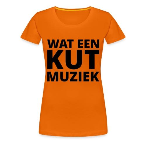 Wat een kutmuziek - Vrouwen Premium T-shirt