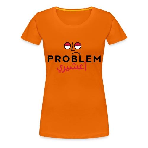 Probelm_a3shiri_-_-1 - Women's Premium T-Shirt