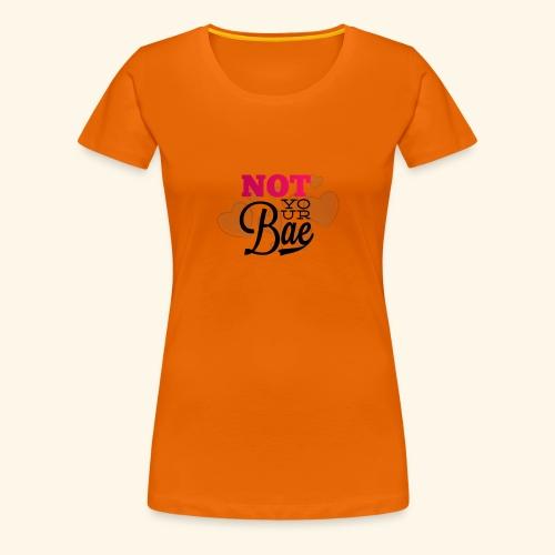 Not Your Bae - Frauen Premium T-Shirt