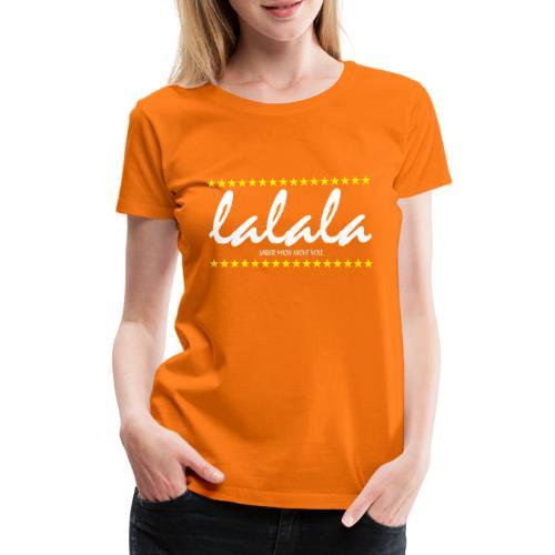 Lalala - Frauen Premium T-Shirt