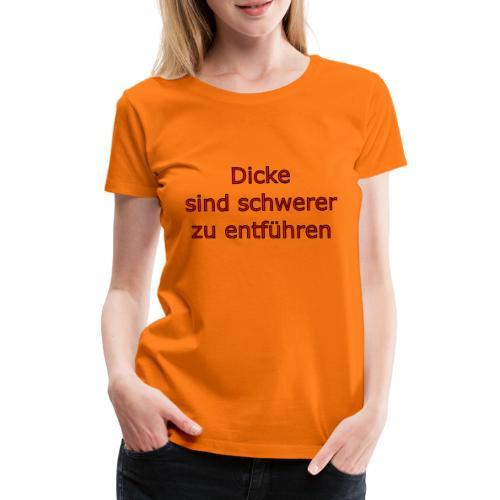 DICKE - Frauen Premium T-Shirt
