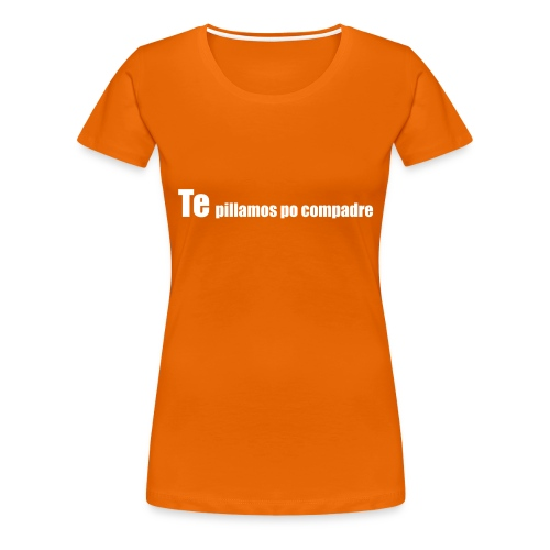 te pillamos po compadre - Camiseta premium mujer