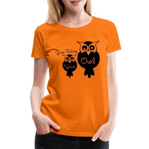 Give Today Your Owl schwarz - Frauen Premium T-Shirt