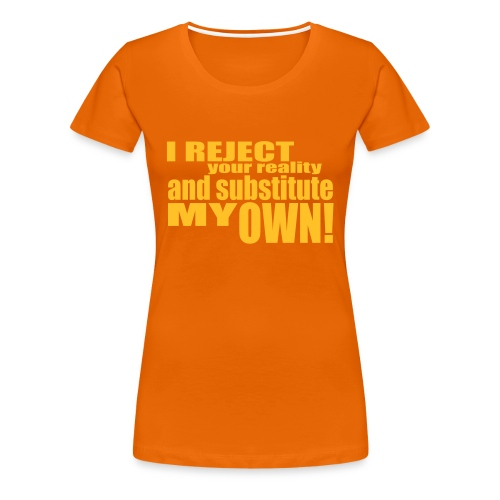 I reject your reality and substitute my own - Women's Premium T-Shirt