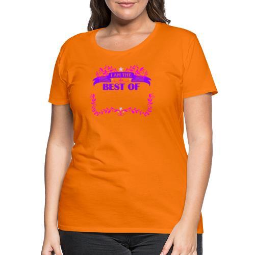 Talent Message I AM THE BEST OF Fun 3 - Frauen Premium T-Shirt