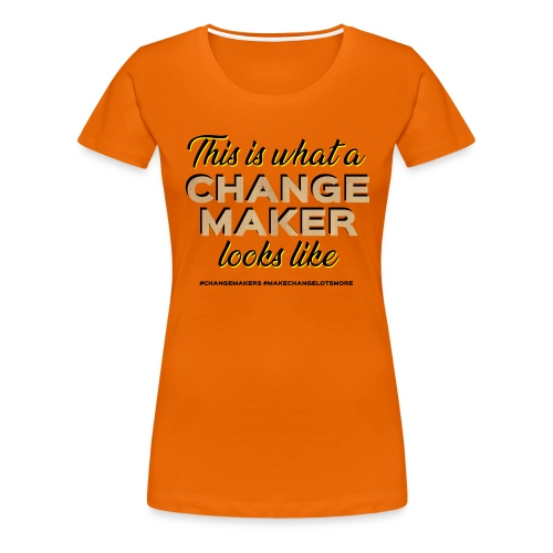 'THIS IS WHAT A CHANGE MAKER LOOKS LIKE' Slogan - Women's Premium T-Shirt