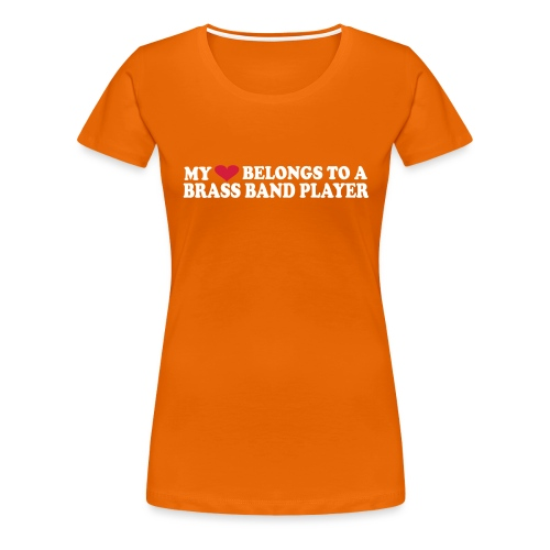 MY HEART BELONGS TO A BRASS BAND PLAYER - Premium T-skjorte for kvinner