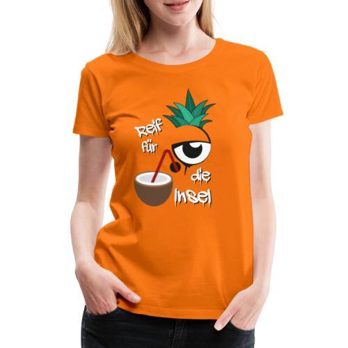 Reif für die Insel - Frauen Premium T-Shirt