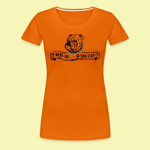 Bulldog - bite me if u can! - Frauen Premium T-Shirt