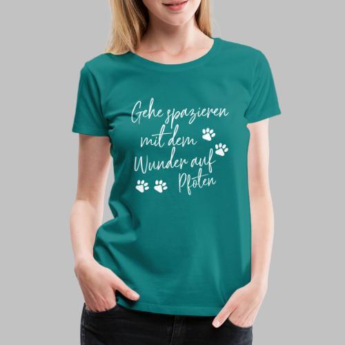 GEHE SPAZIEREN MIT DEM WUNDER AUF PFOTEN - Frauen Premium T-Shirt