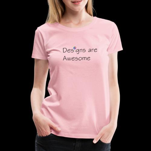 designs are awesome - Maglietta Premium da donna