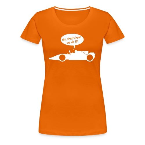 Yes that's how we do it! - Vrouwen Premium T-shirt