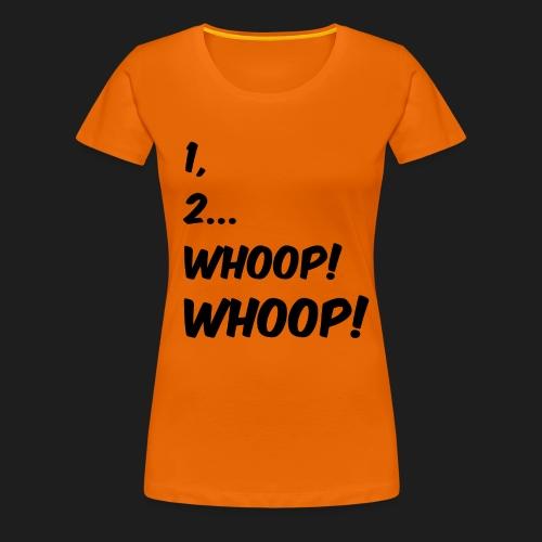 1, 2... WHOOP! WHOOP! - Maglietta Premium da donna