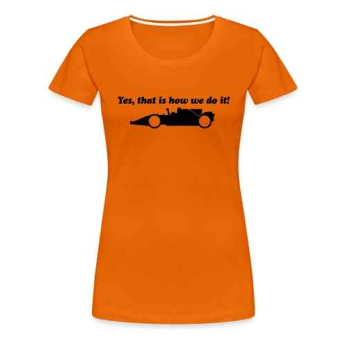 Yes that is how we do it! - Vrouwen Premium T-shirt