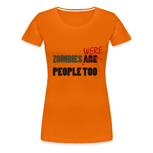 zombies were people too - Camiseta premium mujer
