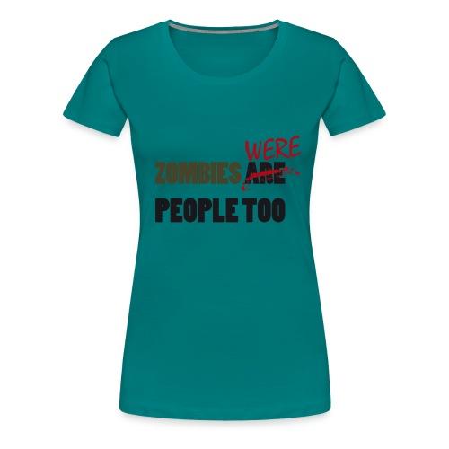 zombies were people too - Camiseta premium mujer