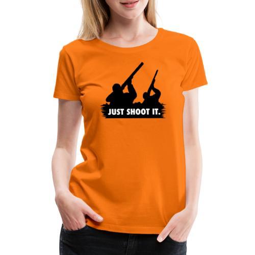 Just shoot it. - T-shirt Premium Femme