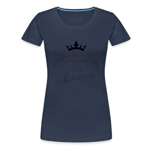 Real Princesses are born in February - Frauen Premium T-Shirt