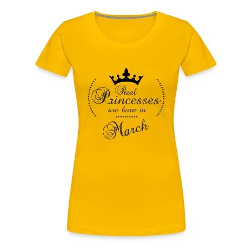 Real Princesses are born in March - Frauen Premium T-Shirt