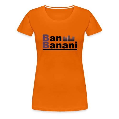 Ban Banani shirt official - Frauen Premium T-Shirt