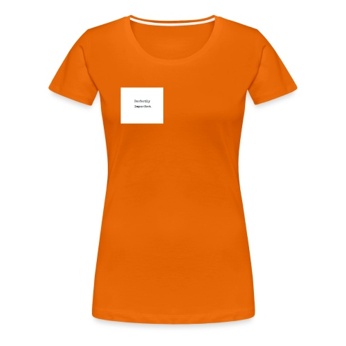 Perfectly imperfect - Dame premium T-shirt