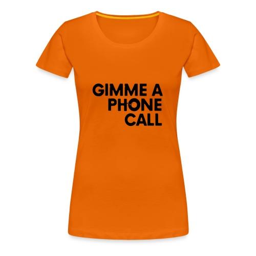 Gimme a Phone Call - Frauen Premium T-Shirt