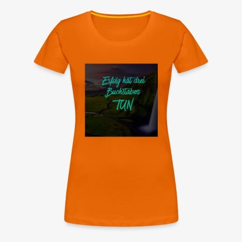 Erfolg hat drei Buchstaben - Frauen Premium T-Shirt