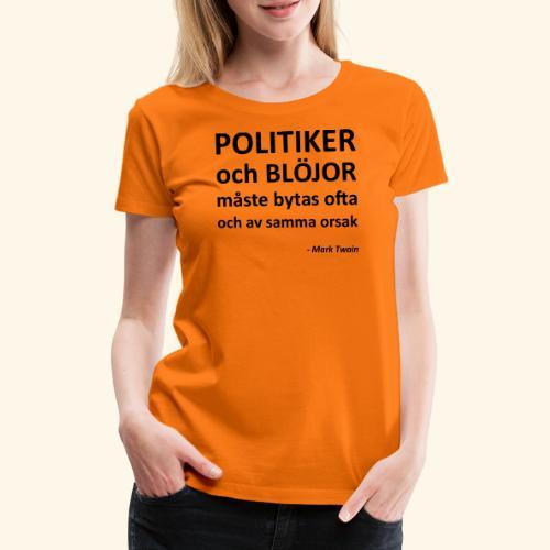 Politiker och blöjor måste bytas ofta - Premium-T-shirt dam